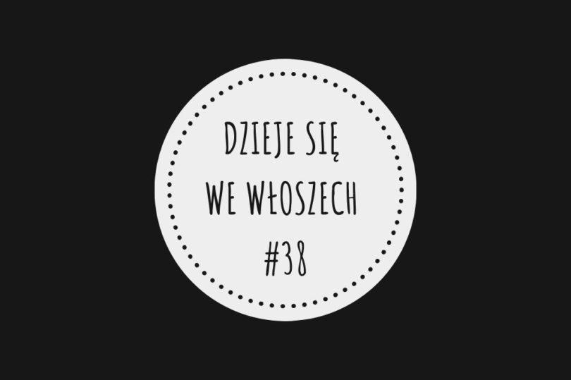DZIEJE SIĘ WE WŁOSZECH – #38