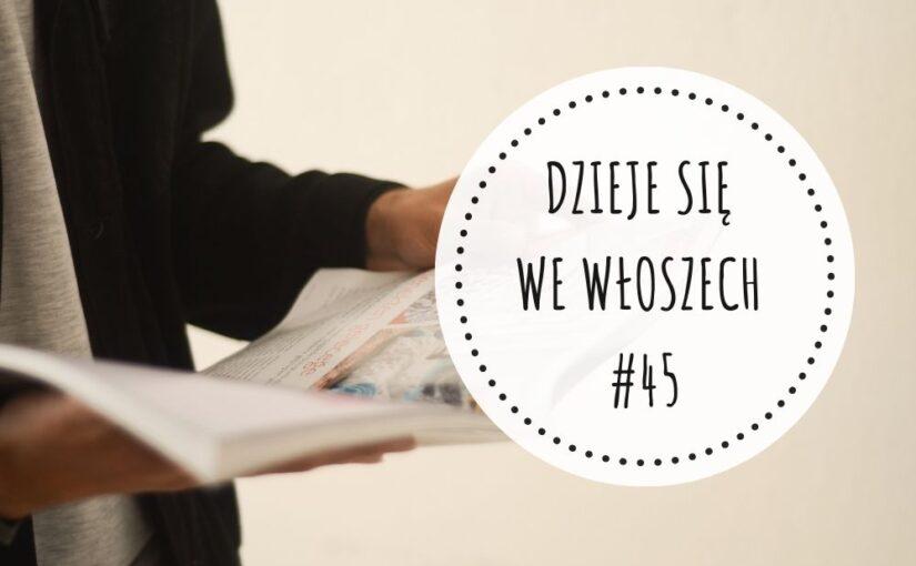 DZIEJE SIĘ WE WŁOSZECH – #45